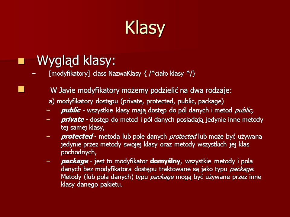 Klasy Wygląd klasy: [modyfikatory] class NazwaKlasy { /*ciało klasy */} W Javie modyfikatory możemy podzielić na dwa rodzaje: